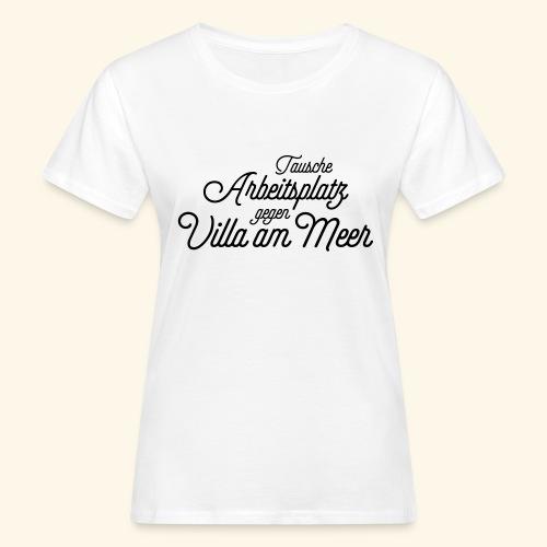 Tausche Arbeitsplatz gegen Villa am Meer - Frauen Bio-T-Shirt