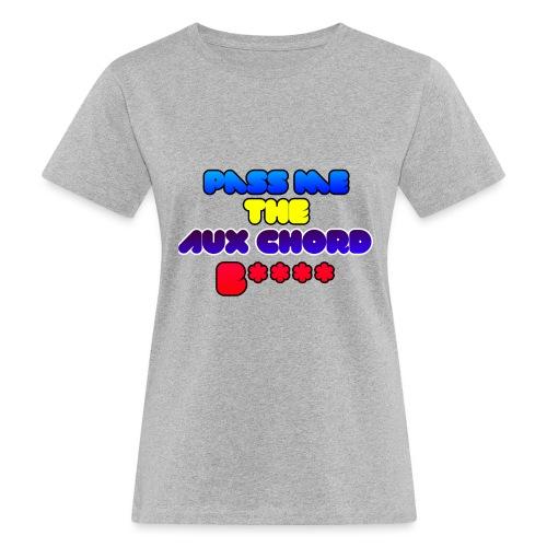 Pass me the AUX chord B**** - Women's Organic T-Shirt