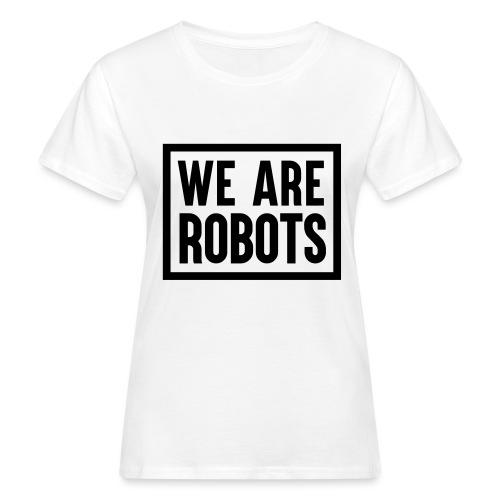 We Are Robots Premium Tote Bag - Women's Organic T-Shirt