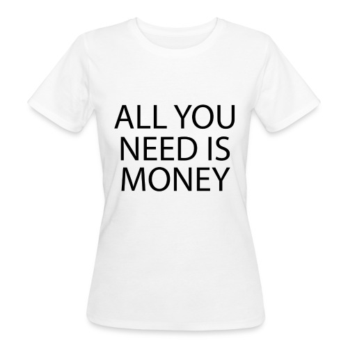 All you need is Money - Økologisk T-skjorte for kvinner