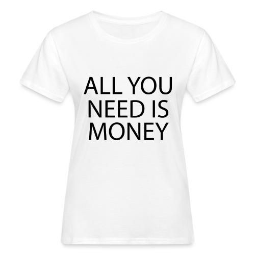 All you need is Money - Økologisk T-skjorte for kvinner