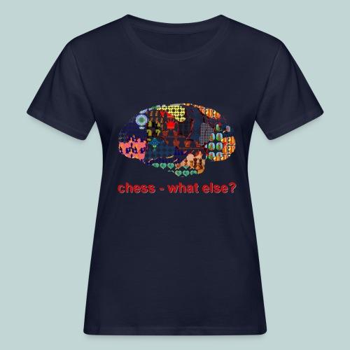 chess_what_else - Frauen Bio-T-Shirt