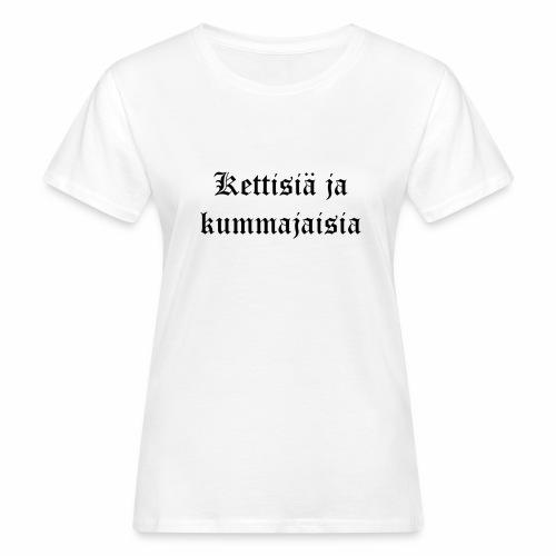 Kettisiä ja kummajaisia - Naisten luonnonmukainen t-paita