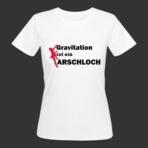 Gravitation Arschloch - Frauen Bio-T-Shirt
