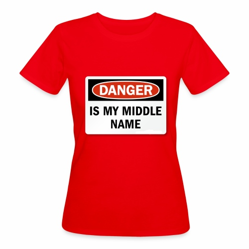 Danger is my middle name - Women's Organic T-Shirt
