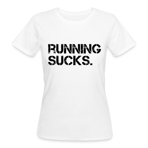 Running Sucks - Frauen Bio-T-Shirt
