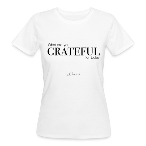 What are you GRATEFUL for today? - Women's Organic T-Shirt