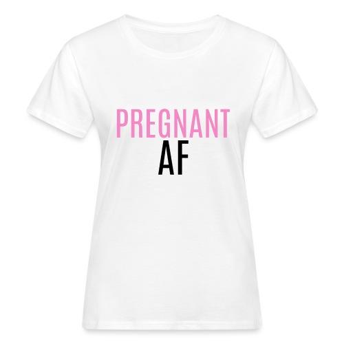PREGNANT AF - Naisten luonnonmukainen t-paita