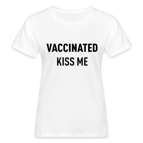 Vaccinated Kiss me - Women's Organic T-Shirt