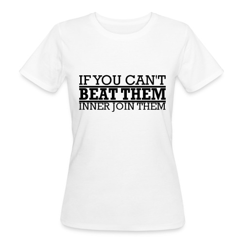 If You can't beat them, inner join them - Ekologisk T-shirt dam
