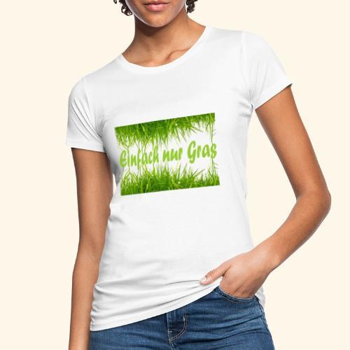 einfach nur gras2 - Frauen Bio-T-Shirt