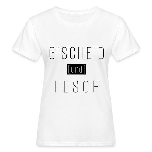 gscheid und fesch - Frauen Bio-T-Shirt