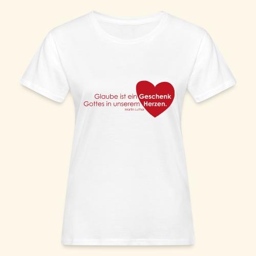Glaube ist ein Geschenk im Herzen - Frauen Bio-T-Shirt