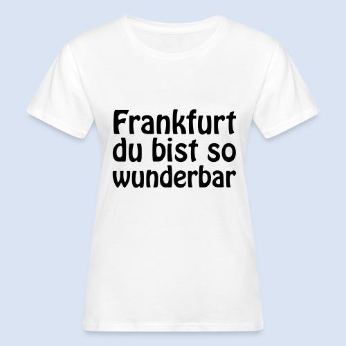FRANKFURT Du bist so - Frauen Bio-T-Shirt