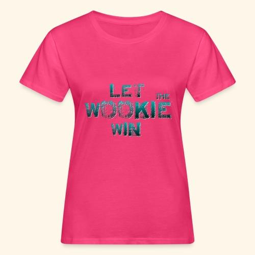 Let The Wookie Win, design 2. - Organic damer
