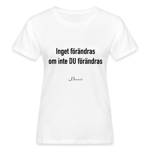 Nothing changes unless YOU change - Women's Organic T-Shirt