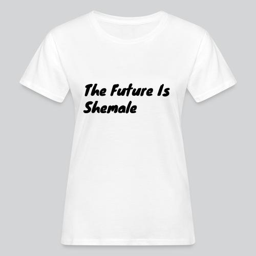 Shemale 2 - Women's Organic T-Shirt