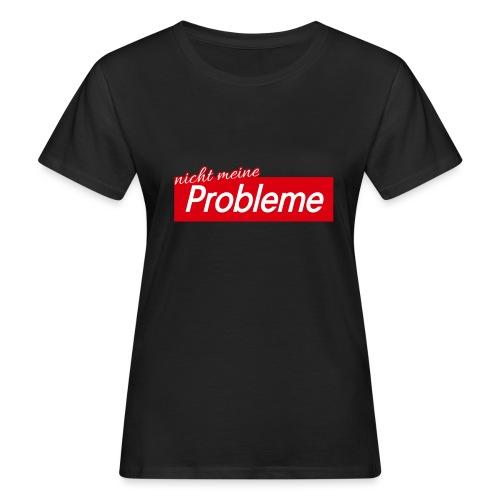 Nicht meine Probleme - Frauen Bio-T-Shirt