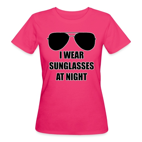 I Wear Sunglasses At Night - Frauen Bio-T-Shirt