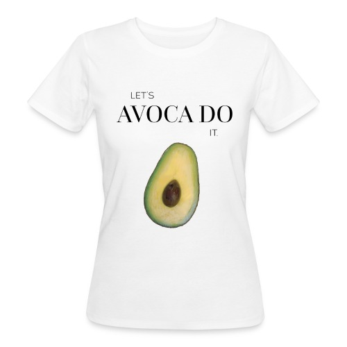 Let's Avoca Do It. - Frauen Bio-T-Shirt