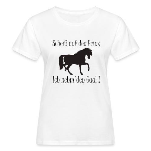Ich nehm den Gaul - Frauen Bio-T-Shirt