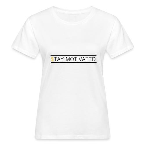 Stay motivated - T-shirt bio Femme