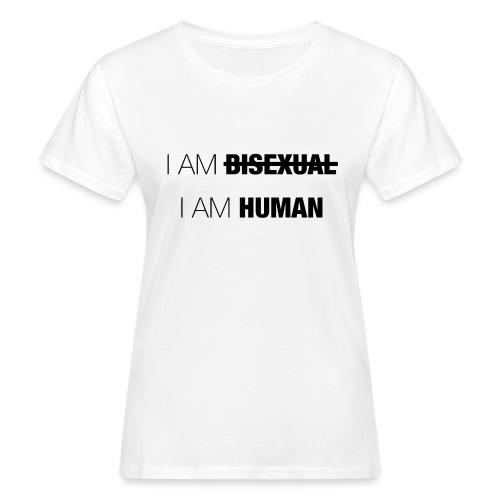 I AM BISEXUAL - I AM HUMAN - Women's Organic T-Shirt