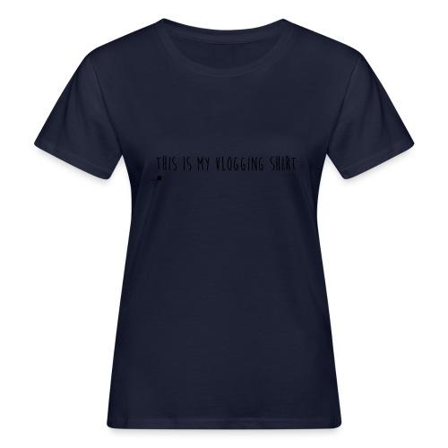 This is my Vlogging Shirt - Women's Organic T-Shirt