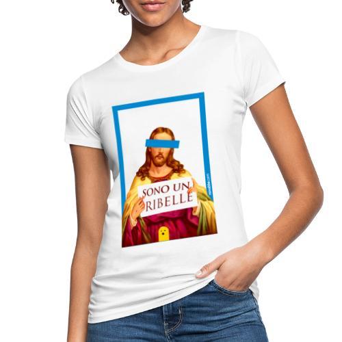 Sono un Ribelle - T-shirt ecologica da donna