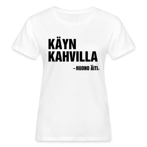 Käyn kahvilla - Naisten luonnonmukainen t-paita