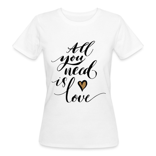 all you need is love - Valentine's Day - Women's Organic T-Shirt