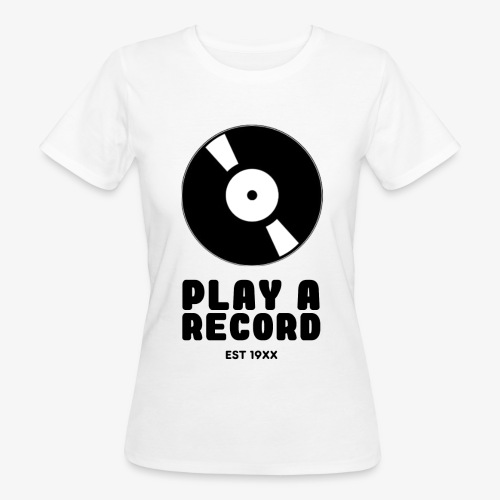 PLAY A RECORD - EST 19XX - Women's Organic T-Shirt