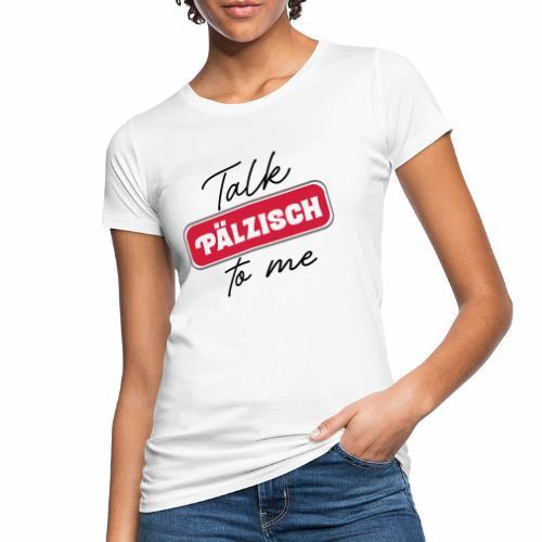 Talk Pälzisch to me - Frauen Bio-T-Shirt