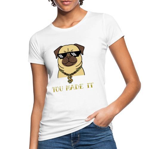 you made it - Frauen Bio-T-Shirt