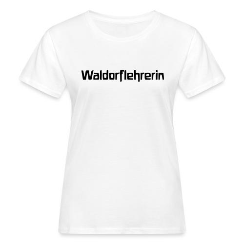 Waldorflehrerin - Frauen Bio-T-Shirt
