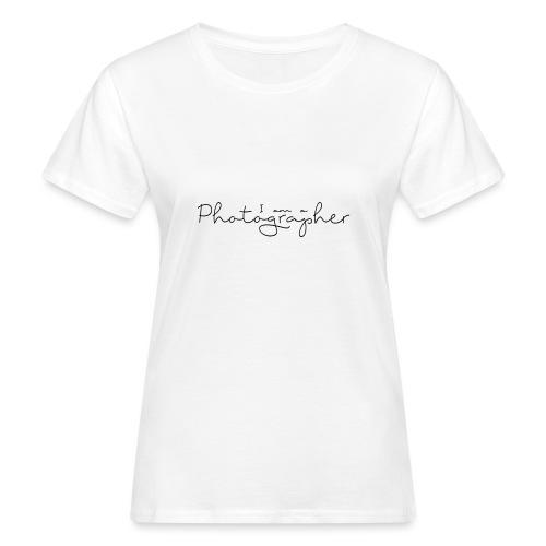 I am a Photographer - T-shirt bio Femme