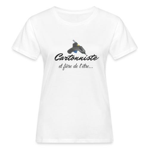 cartonniste et fière de l'être - T-shirt bio Femme