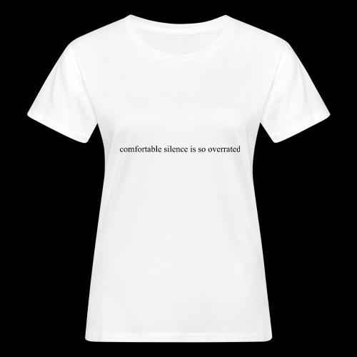comfortable silence is so overrated - Ekologiczna koszulka damska
