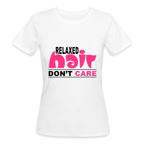 Relaxed Hair Don't Care - Women's Organic T-Shirt