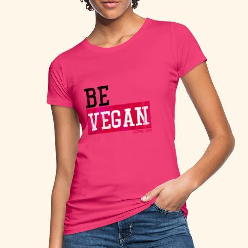 BE VEGAN - Choose Life - Women's Organic T-Shirt