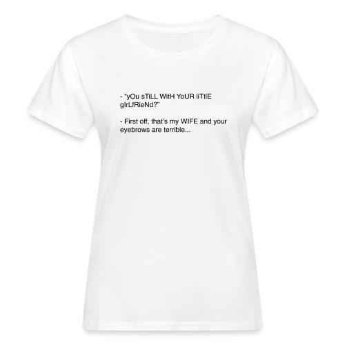 yOu sTiLL WitH YoUR liTtlE girLfRieNd???? - Ekologisk T-shirt dam