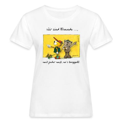 Janoschs 'Wir sind Freunde, weil jeder weiß ...' - Frauen Bio-T-Shirt