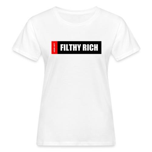 FILTHY RICH - Women's Organic T-Shirt