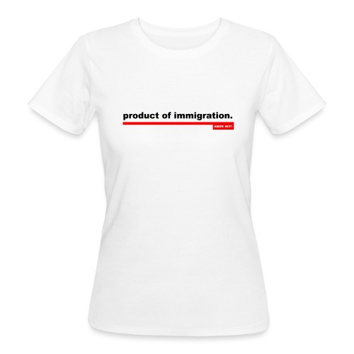 PRODUCT OF IMMIGRATION - Women's Organic T-Shirt