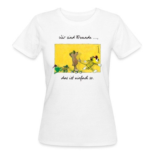 Janoschs 'Wir sind Freunde, das ist einfach so.' - Frauen Bio-T-Shirt