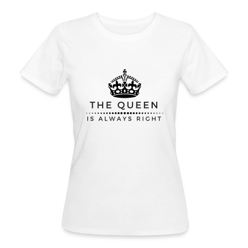 THE QUEEN IS ALWAYS RIGHT - Frauen Bio-T-Shirt
