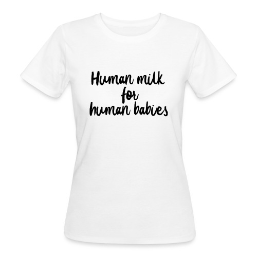 Human Milk for human babies - T-shirt bio Femme