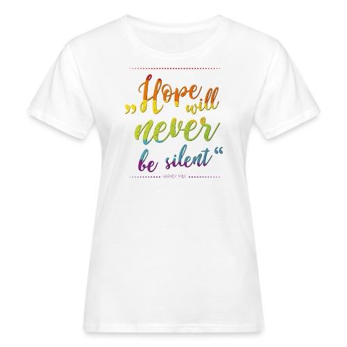 Hope Will Never Be Silent - Frauen Bio-T-Shirt