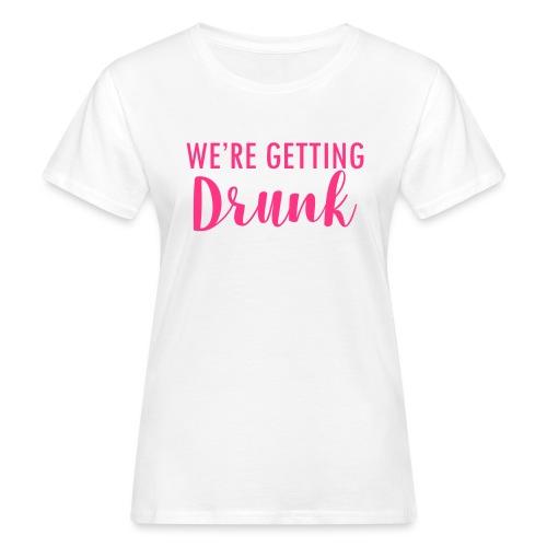 We`re getting drunk - Frauen Bio-T-Shirt