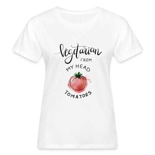 Vegan from my head Tomatoes - Frauen Bio-T-Shirt